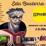 ¡Domingo 6 de octubre a las 13:30 disfrutaremos de EDU BASTERRA!